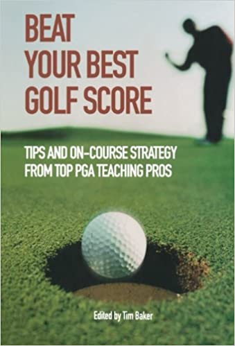 Book Beat Your Best Golf Score!: Golf Tips And Strategy From Top Pga Teaching Pros: Tips and On-Course Strategy from Top PGA Teaching Pros