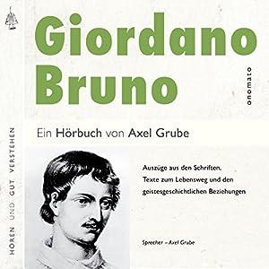 Giordano Bruno: Auszüge aus den Schriften, Texte zum Lebensweg und den geistesgeschichtlichen Beziehungen Hörbuch