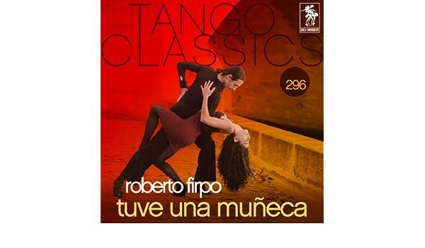 Tango Classics 296: Tuve una Muñeca de Roberto Firpo en Amazon Music - Amazon.es