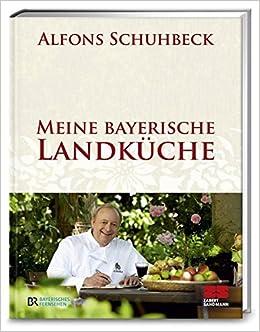 Meine bayerische Landküche: Amazon.de: Alfons Schuhbeck: Bücher