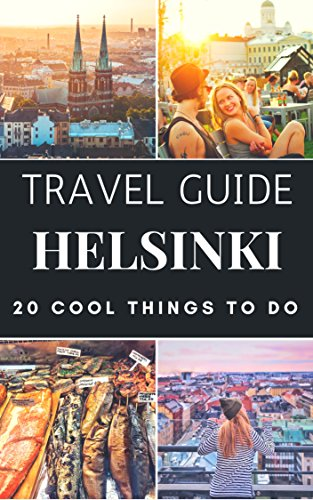 Helsinki 2017 : 20 Cool Things to do during your Trip to Helsinki: Top 20 Local Places You Can't Miss! (Travel Guide Helsinki- Finland )