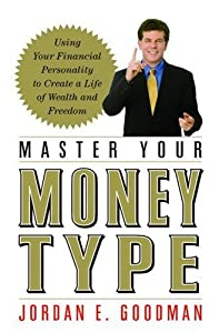 Master Your Money Type: Using Your Financial Personality to Create a Life of Wealth and Freedom