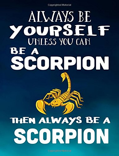 Always Be Yourself Unless You Can Be A Scorpion Then Always Be A Scorpion: Notebooks For School (Back To School Notebook, Composition College Ruled)(8.5 x 11)(School Memory Book)(V1)