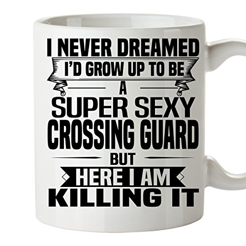 Super Sexy CROSSING GUARD Mug - Funny and Pround Gift - Unique Coffee Mug, 11 Oz Coffee Cup
