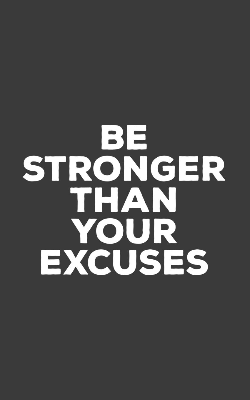 Be Stronger Than Your Excuses: Be Stronger Than Your Excuses ...