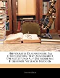 Hippokrates Erkenntnisse, Im Griechischen Text Ausgewählt Übersetzt und Auf Die Moderne Heilkunde Vielfach Bezogen, Theodor Beck, 1142615456