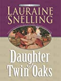 Daughter of Twin Oaks, Lauraine Snelling, 1410414531