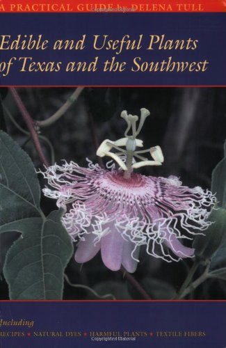 Edible and Useful Plants of Texas and the Southwest: A Practical Guide