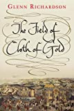 The Field of Cloth of Gold, Glenn Richardson, 0300148860