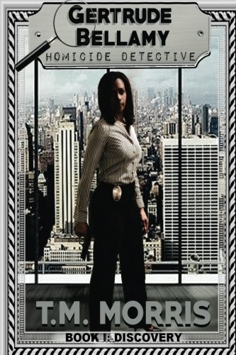 "Gertrude Bellamy-Homicide Detective: A Detective Homicide Series-Book 1 ""Discovery (Volume 1)"