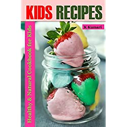 Kids Recipes: Healthy & Natural Cookbook for Kids (healthy kids,cookbook for children,diet for children,recipes for kids,,kids meals,kids meal recipe,healthy food for kids,cookbook for kids meals)