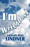 I'm Weightless, Zachary Ryan Lindner, 1456099620
