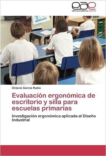 Amazon.com: Evaluación ergonómica de escritorio y silla para escuelas primarias: Investigación ergonómica aplicada al Diseño Industrial (Spanish Edition) ...