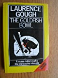 Front cover for the book The Goldfish Bowl by Laurence Gough