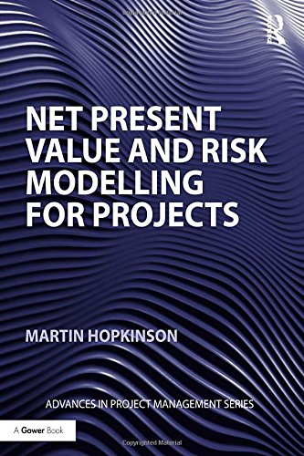 Net Present Value and Risk Modelling for Projects (Advances in Project Management)