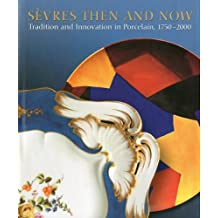 Sèvres Then and Now: Tradition and Innovation in Porcelain, 1750-2000