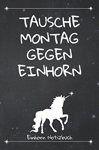 Einhorn Notizbuch - Tausche Montag gegen Einhorn
