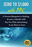 Make Money with PPC: A Proven Blueprint to Making $1,000 a Month with Pay Per Click Advertising in 30 Days or Less