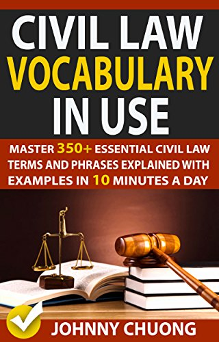 Civil Law Vocabulary In Use: Master 350+ Essential Civil Law Terms And Phrases Explained With Examples In 10 Minutes A Day