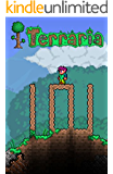 Terraria 101: 101 Facts, Tips, Hints, and Secrets about Terraria