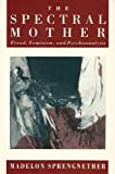 The Spectral Mother, Madelon Sprengnether, 080149611X