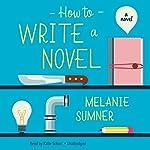 How to Write a Novel: A Novel | Melanie Sumner