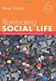 Illuminating Social Life: Classical and Contemporary Theory Revisited 6ed