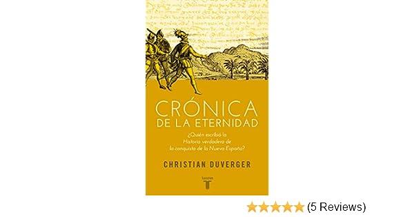 Amazon.com: Crónica de la eternidad: ¿Quién escribió la Historia verdadera de la conquista de la Nueva España? (Spanish Edition) eBook: Christian Duverger: ...