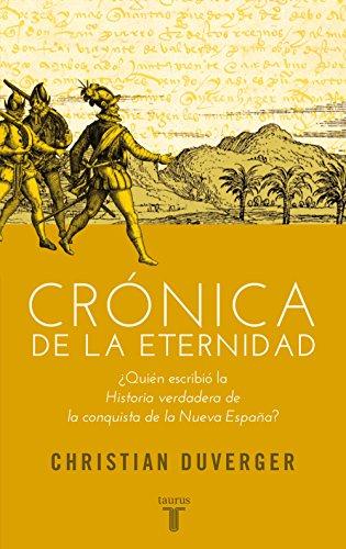 Crónica de la eternidad: ¿Quién escribió la Historia verdadera de la conquista de la