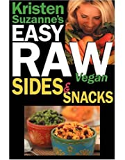 Kristen Suzanne's Easy Raw Vegan Sides & Snacks: Delicious & Easy Raw Food Recipes for Side Dishes, Snacks, Spreads, Dips, Sauces & Breakfast