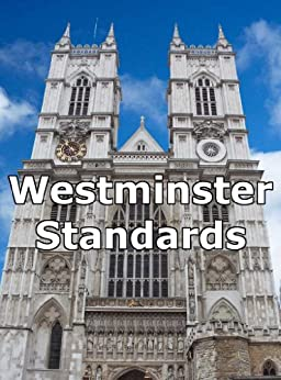 Westminster Standards: Confession, Catechisms, Psalms of David in Metre by [West, Logan]