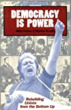 Democracy Is Power : Rebuilding Unions from the Bottom Up, Gruelle, Martha and Parker, Mike, 0914093118