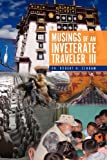 Musings of an Inveterate Traveler III, Robert H. Schram, 1456832018