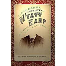 Inventing Wyatt Earp: His Life and Many Legends