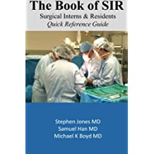 The Book of SIR (Surgical Interns & Residents): Quick Reference Guide