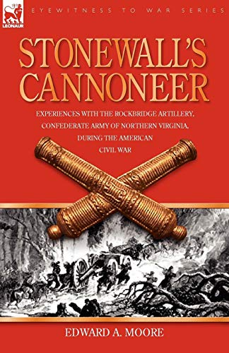 Stonewall's Cannoneer: Experiences with the Rockbridge Artillery, Confederate Army of Northern Virginia, During the American Civil War ()