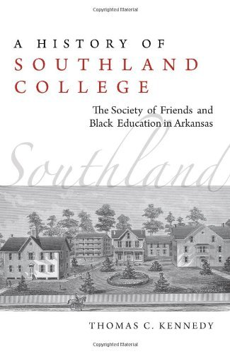 A History of Southland College: The Society of Friends and Black Education in Arkansas by Thomas Kennedy - In Shopping Malls Arkansas