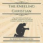 The Kneeling Christian | Albert Richardson