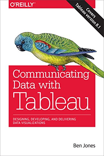 Communicating Data With Tableau  Designing  Developing  And Delivering Data Visualizations
