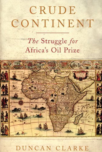 Download Crude Continent: The Struggle for Africa's Oil Prize by Clarke, Duncan (2008) Hardcover ebook