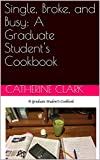 Single, Broke, and Busy: A Graduate Students Cookbook