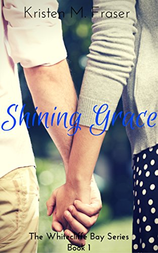 Shining Grace (The Whitecliffe Bay Series Book 1) by [Fraser, Kristen M.]