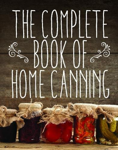 The Complete Book of Home Canning by Agriculture