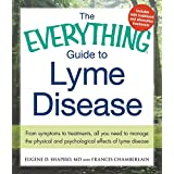 The Everything Guide To Lyme Disease: From Symptoms to Treatments, All You Need to Manage the Physical and Psychological Effects of Lyme Disease (Everything®)
