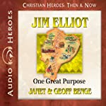 Jim Elliot: One Great Purpose (Christian Heroes: Then & Now) | Janet Benge,Geoff Benge