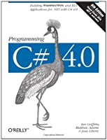 Programming C# 4.0: Building Windows, Web, and RIA Applications for the .NET 4.0 Framework, 6th Edition Front Cover