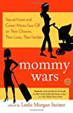 Mommy Wars, Leslie Morgan Steiner, 0812974484