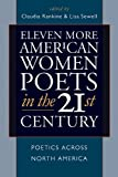 Eleven More American Women Poets in the 21st Century: Poetics Across North America (American Poets in the 21st Century)