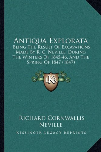 Download Antiqua Explorata: Being The Result Of Excavations Made By R. C. Neville, During The Winters Of 1845-46, And The Spring Of 1847 (1847) pdf epub