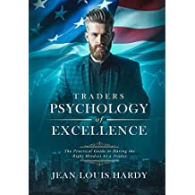 TRADERS PSYCHOLOGY OF EXCELLENCE: The Practical Guide to Having the Right Mindset As a Trader